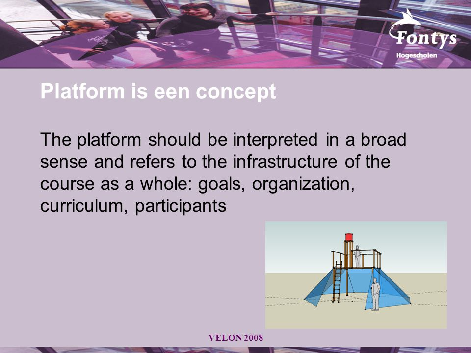 VELON 2008 Platform is een concept The platform should be interpreted in a broad sense and refers to the infrastructure of the course as a whole: goal