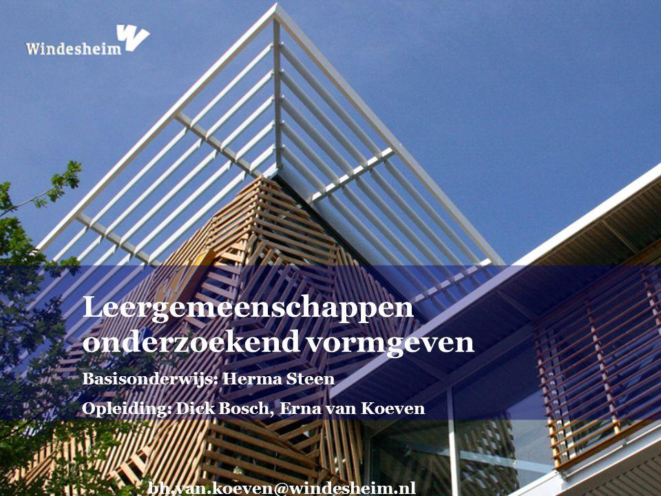 Leergemeenschappen onderzoekend vormgeven Basisonderwijs: Herma Steen Opleiding: Dick Bosch, Erna van Koeven bh.van.koeven@windesheim.nl