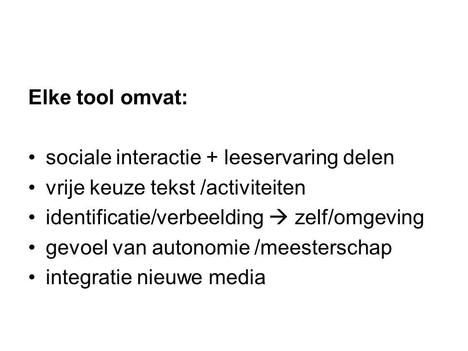 Elke tool omvat: sociale interactie + leeservaring delen vrije keuze tekst /activiteiten identificatie/verbeelding  zelf/omgeving gevoel van autonomi