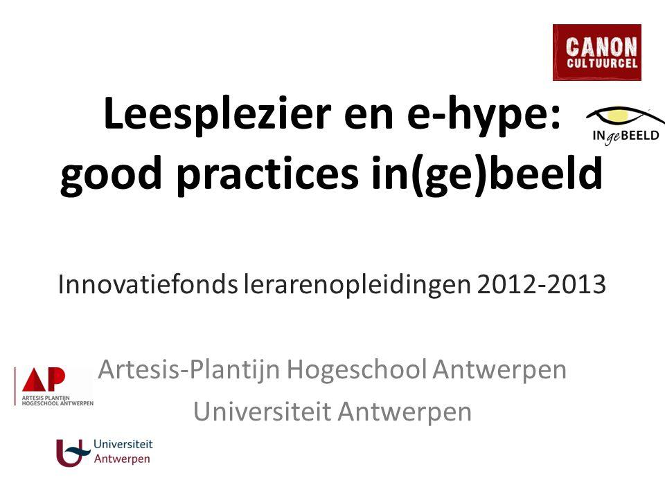 Leesplezier en e-hype: good practices in(ge)beeld Innovatiefonds lerarenopleidingen 2012-2013 Artesis-Plantijn Hogeschool Antwerpen Universiteit Antwe