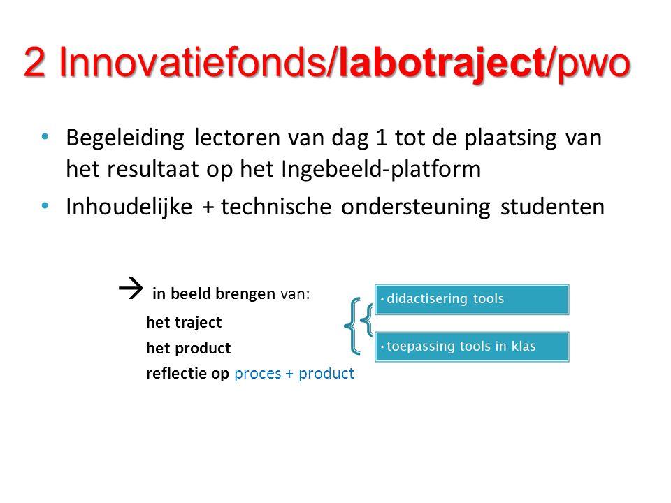 2 Innovatiefonds/labotraject/pwo 2 Innovatiefonds/labotraject/pwo Begeleiding lectoren van dag 1 tot de plaatsing van het resultaat op het Ingebeeld-p