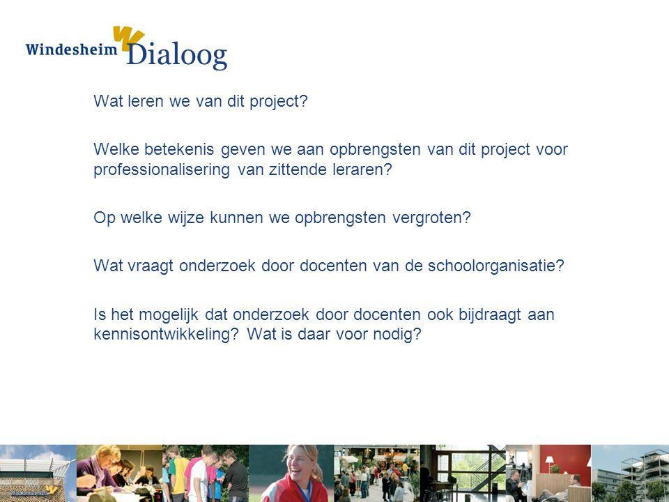 Dialoog Wat leren we van dit project? Welke betekenis geven we aan opbrengsten van dit project voor professionalisering van zittende leraren? Op welke