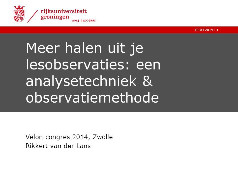 |19-03-20141 Meer halen uit je lesobservaties: een analysetechniek & observatiemethode Velon congres 2014, Zwolle Rikkert van der Lans