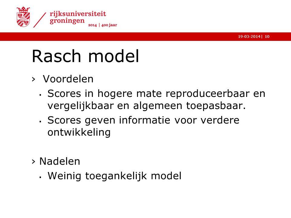 |19-03-2014 Rasch model › Voordelen  Scores in hogere mate reproduceerbaar en vergelijkbaar en algemeen toepasbaar.  Scores geven informatie voor ve