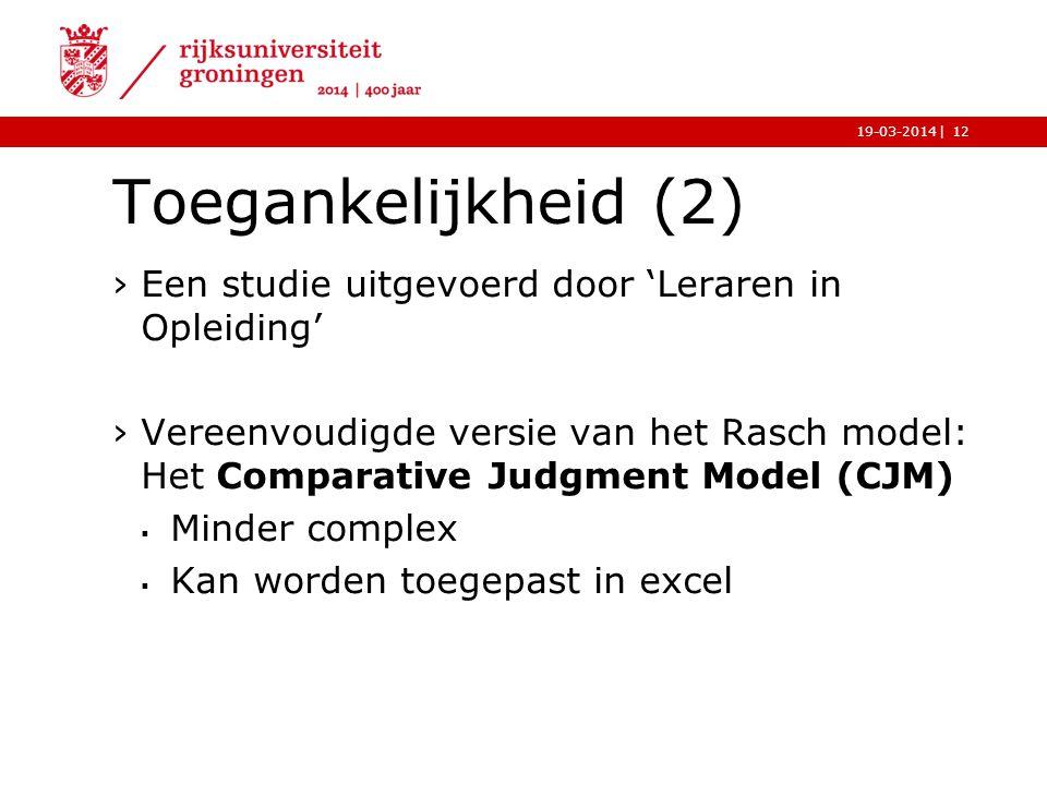 |19-03-2014 Toegankelijkheid (2) ›Een studie uitgevoerd door 'Leraren in Opleiding' ›Vereenvoudigde versie van het Rasch model: Het Comparative Judgme