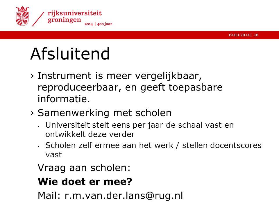 |19-03-2014 Afsluitend ›Instrument is meer vergelijkbaar, reproduceerbaar, en geeft toepasbare informatie. ›Samenwerking met scholen  Universiteit st