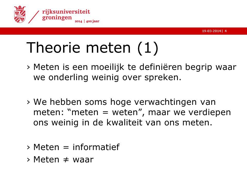 |19-03-2014 Theorie meten (1) ›Meten is een moeilijk te definiëren begrip waar we onderling weinig over spreken. ›We hebben soms hoge verwachtingen va