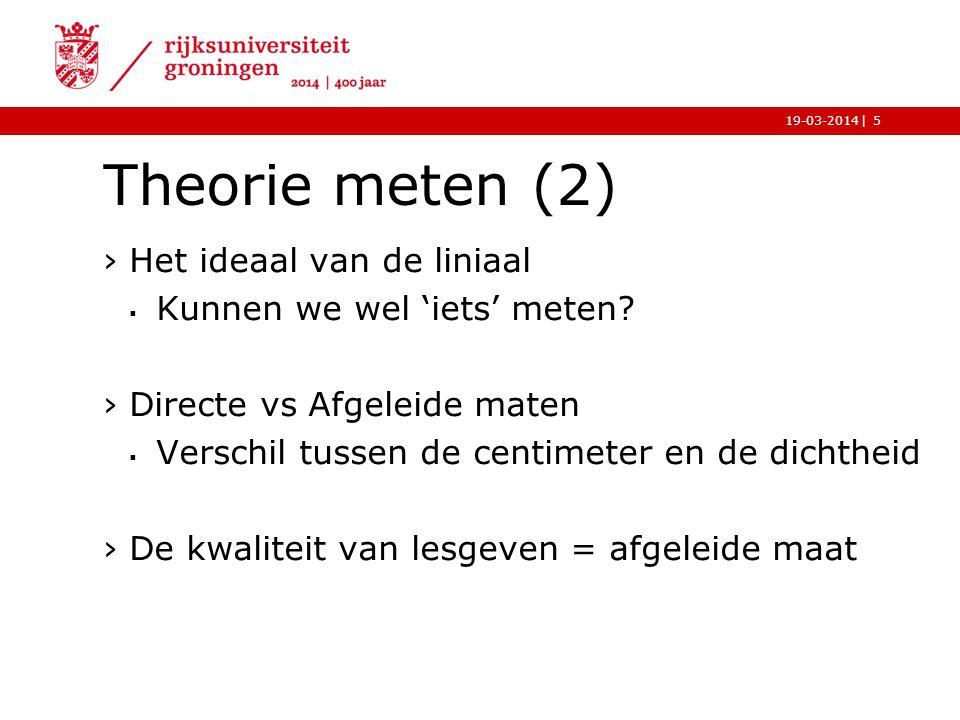|19-03-2014 Theorie meten (2) ›Het ideaal van de liniaal  Kunnen we wel 'iets' meten? ›Directe vs Afgeleide maten  Verschil tussen de centimeter en