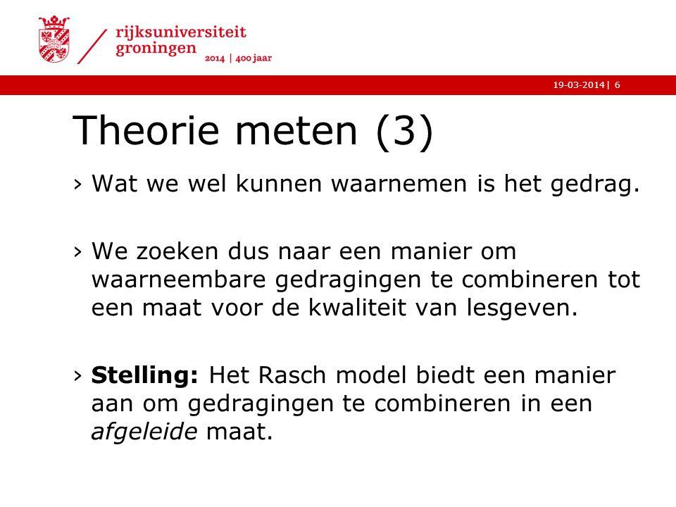 |19-03-2014 Theorie meten (3) ›Wat we wel kunnen waarnemen is het gedrag. ›We zoeken dus naar een manier om waarneembare gedragingen te combineren tot