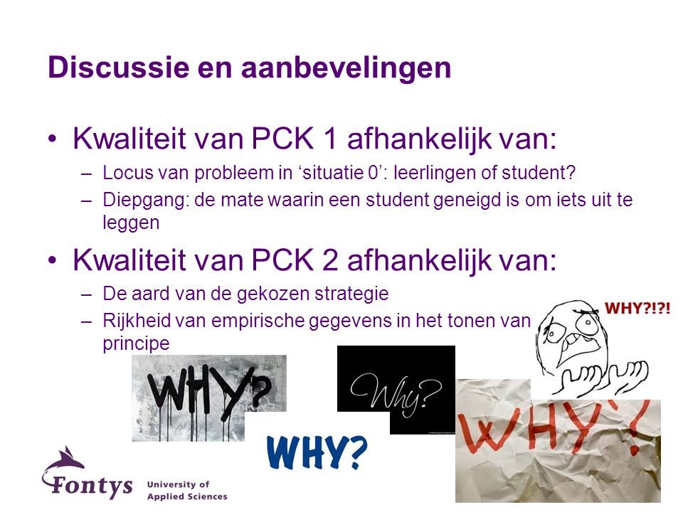 Discussie en aanbevelingen Kwaliteit van PCK 1 afhankelijk van: –Locus van probleem in 'situatie 0': leerlingen of student? –Diepgang: de mate waarin