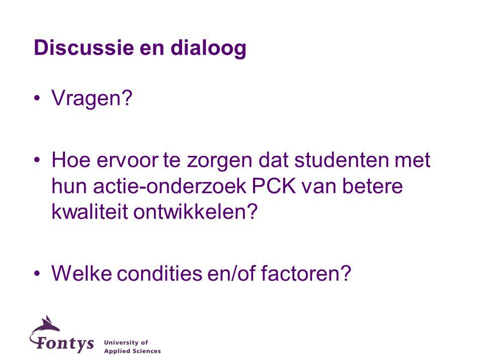 Discussie en dialoog Vragen? Hoe ervoor te zorgen dat studenten met hun actie-onderzoek PCK van betere kwaliteit ontwikkelen? Welke condities en/of fa
