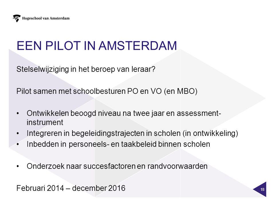 EEN PILOT IN AMSTERDAM Stelselwijziging in het beroep van leraar? Pilot samen met schoolbesturen PO en VO (en MBO) Ontwikkelen beoogd niveau na twee j