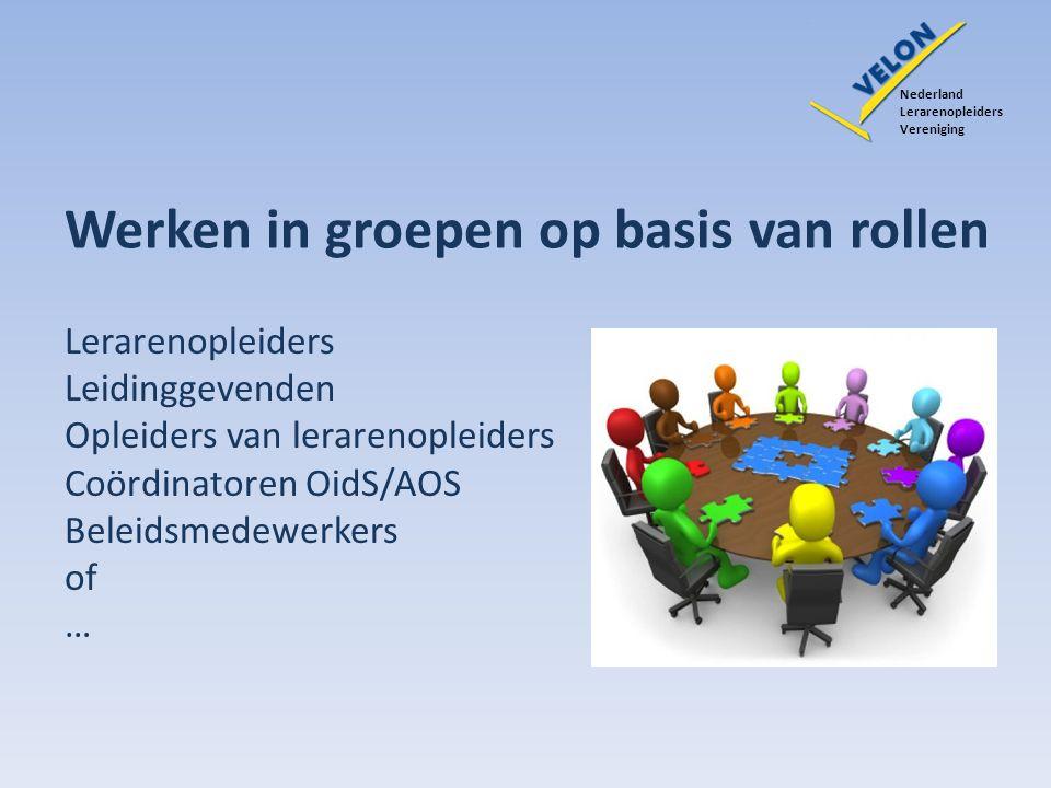 Werken in groepen op basis van rollen Nederland Lerarenopleiders Vereniging Lerarenopleiders Leidinggevenden Opleiders van lerarenopleiders Coördinatoren OidS/AOS Beleidsmedewerkers of …