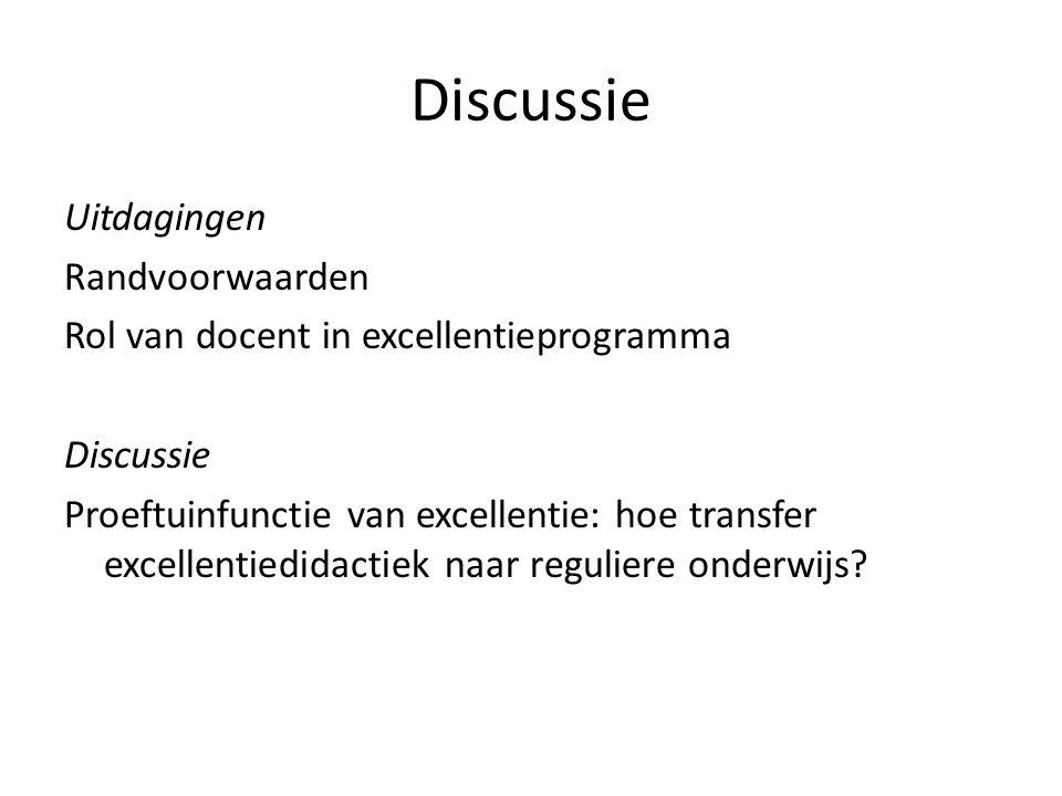 Discussie Uitdagingen Randvoorwaarden Rol van docent in excellentieprogramma Discussie Proeftuinfunctie van excellentie: hoe transfer excellentiedidac