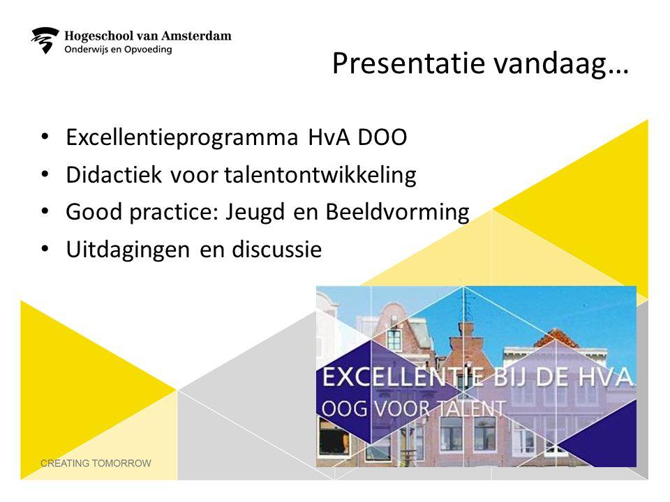Presentatie vandaag… Excellentieprogramma HvA DOO Didactiek voor talentontwikkeling Good practice: Jeugd en Beeldvorming Uitdagingen en discussie