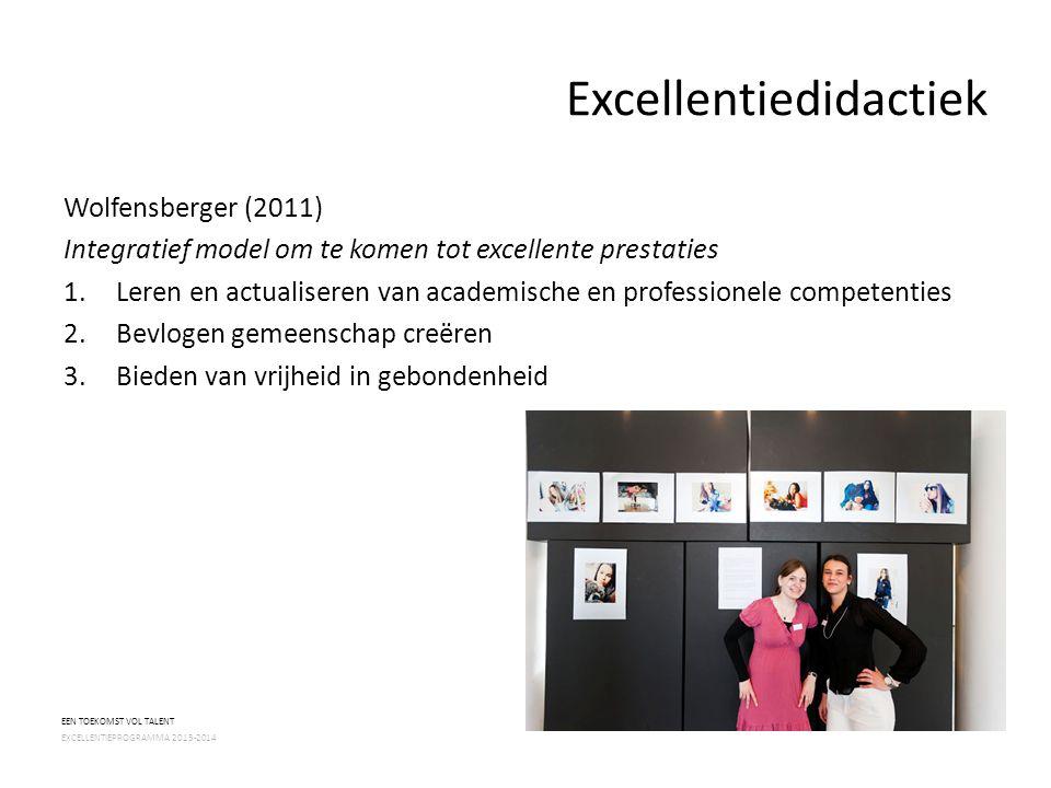 Excellentiedidactiek Wolfensberger (2011) Integratief model om te komen tot excellente prestaties 1.Leren en actualiseren van academische en professio