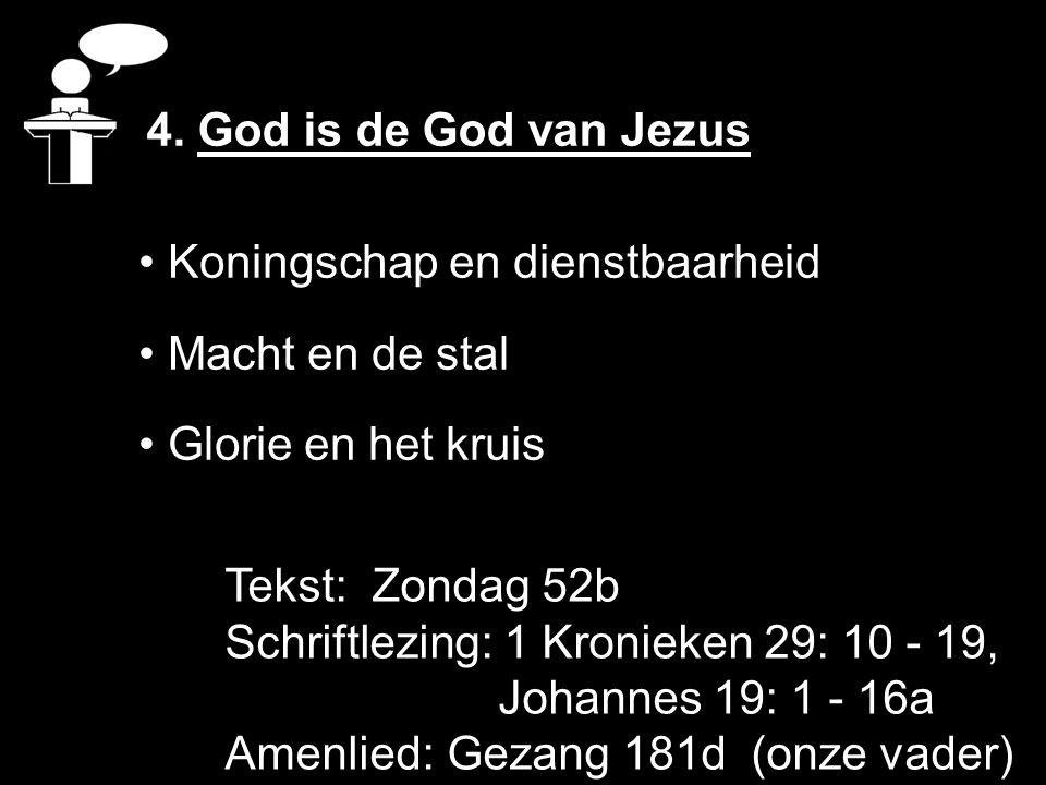 Koningschap en dienstbaarheid Macht en de stal Glorie en het kruis 4. God is de God van Jezus Tekst: Zondag 52b Schriftlezing: 1 Kronieken 29: 10 - 19