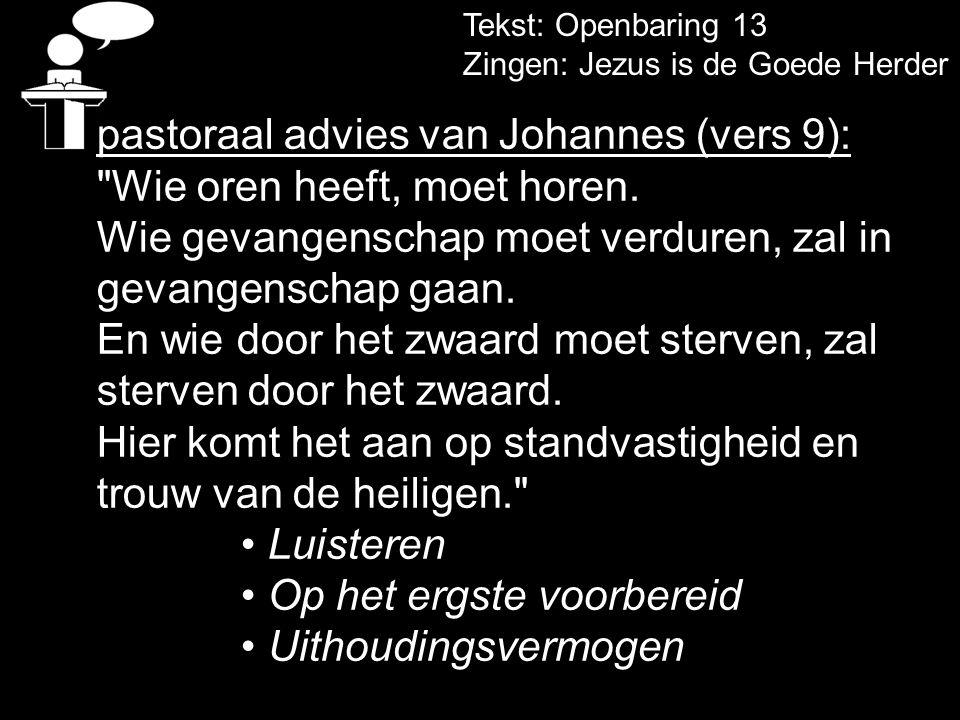 Tekst: Openbaring 13 Zingen: Jezus is de Goede Herder pastoraal advies van Johannes (vers 9):