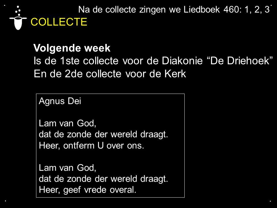 """.... COLLECTE Volgende week Is de 1ste collecte voor de Diakonie """"De Driehoek"""" En de 2de collecte voor de Kerk Na de collecte zingen we Liedboek 460:"""