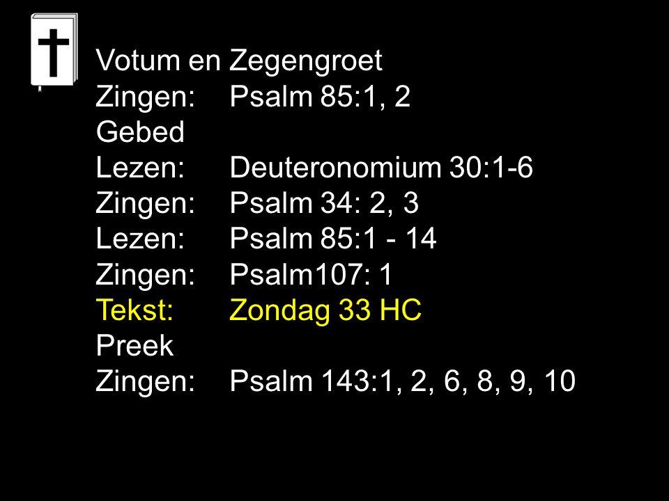 Votum en Zegengroet Zingen:Psalm 85:1, 2 Gebed Lezen: Deuteronomium 30:1-6 Zingen: Psalm 34: 2, 3 Lezen: Psalm 85:1 - 14 Zingen: Psalm107: 1 Tekst: Zo