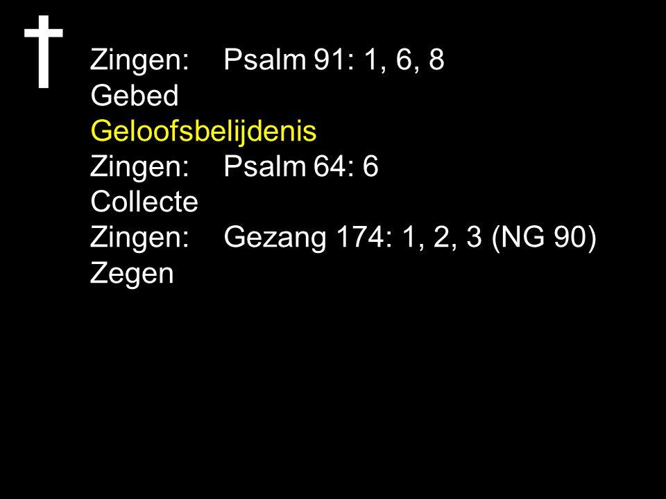 Zingen:Psalm 91: 1, 6, 8 Gebed Geloofsbelijdenis Zingen:Psalm 64: 6 Collecte Zingen:Gezang 174: 1, 2, 3 (NG 90) Zegen