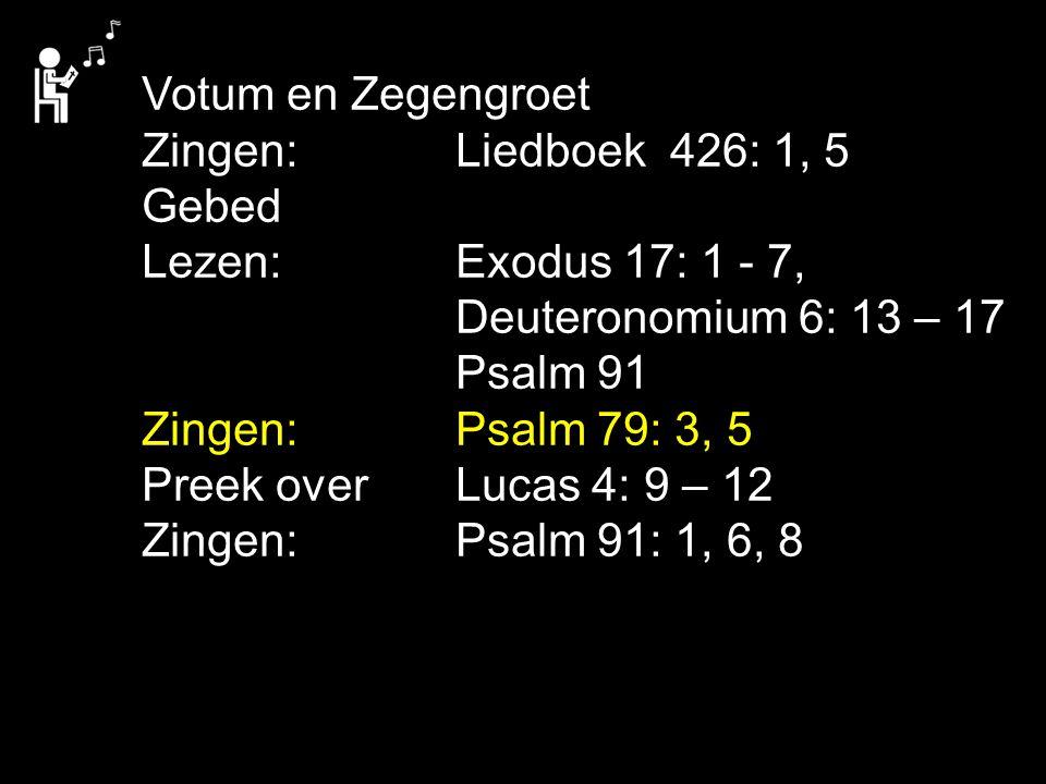 Votum en Zegengroet Zingen:Liedboek 426: 1, 5 Gebed Lezen: Exodus 17: 1 - 7, Deuteronomium 6: 13 – 17 Psalm 91 Zingen:Psalm 79: 3, 5 Preek over Lucas 4: 9 – 12 Zingen:Psalm 91: 1, 6, 8
