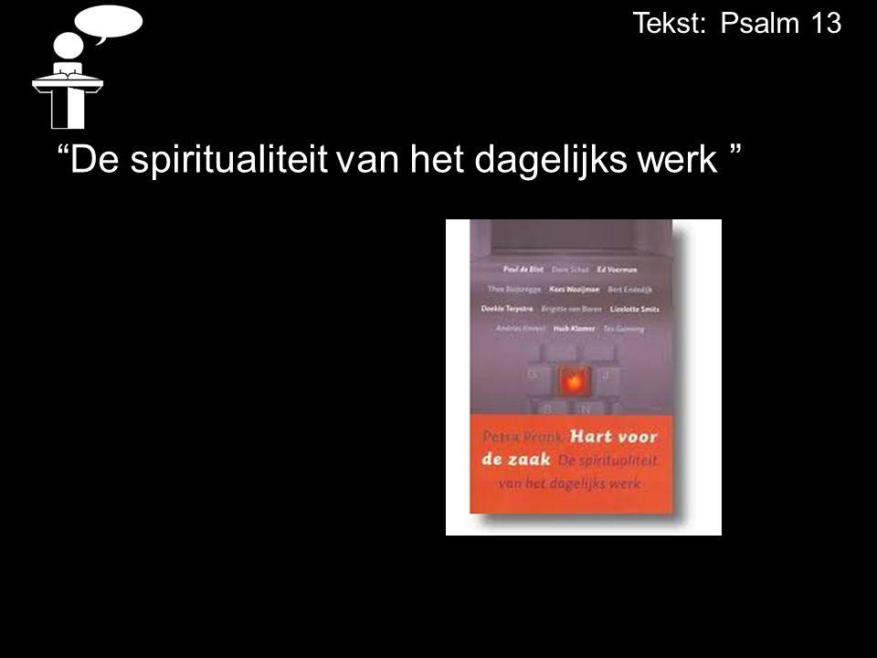 """""""De spiritualiteit van het dagelijks werk """" Tekst:Psalm 13"""