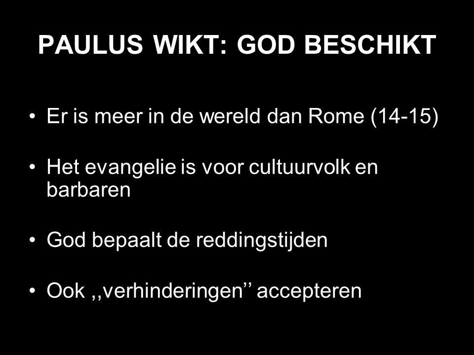 PAULUS WIKT: GOD BESCHIKT Er is meer in de wereld dan Rome (14-15) Het evangelie is voor cultuurvolk en barbaren God bepaalt de reddingstijden Ook,,verhinderingen'' accepteren