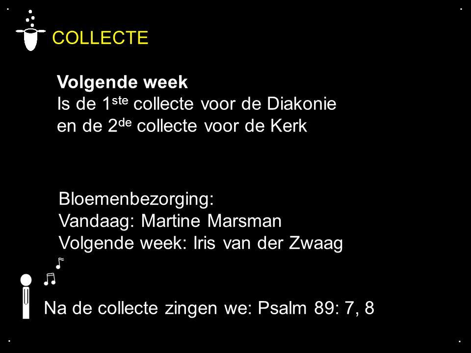 .... COLLECTE Volgende week Is de 1 ste collecte voor de Diakonie en de 2 de collecte voor de Kerk Bloemenbezorging: Vandaag: Martine Marsman Volgende