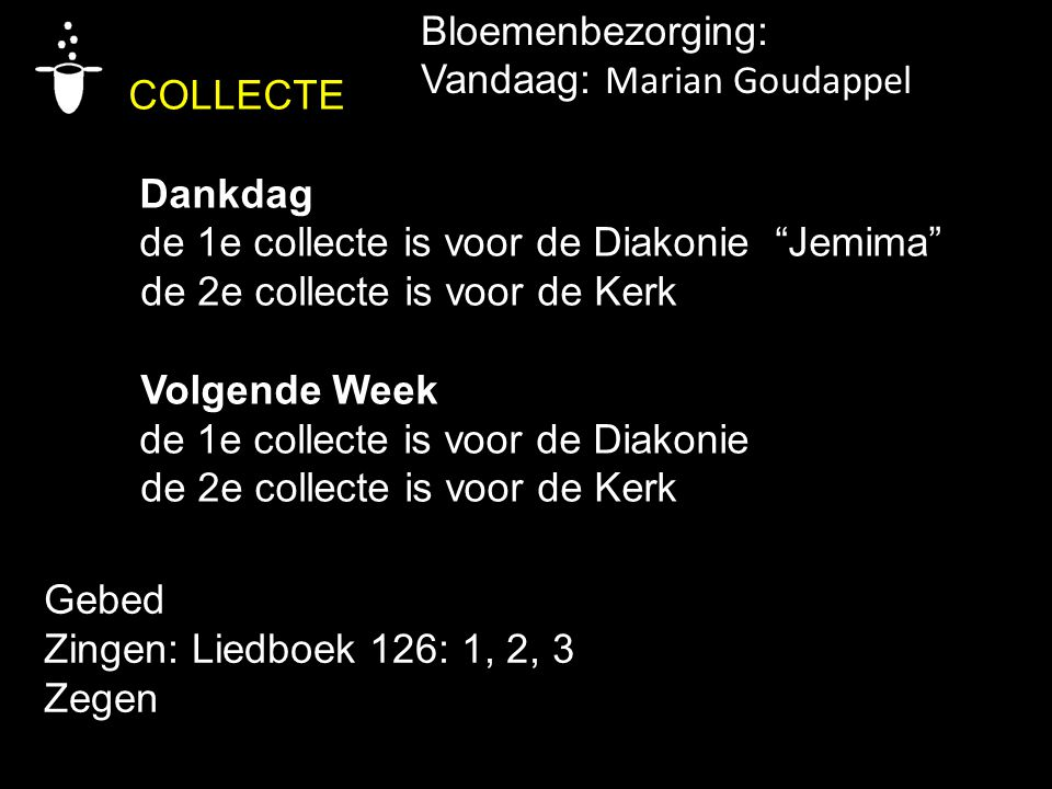 """COLLECTE Dankdag de 1e collecte is voor de Diakonie """"Jemima"""" de 2e collecte is voor de Kerk Volgende Week de 1e collecte is voor de Diakonie de 2e col"""