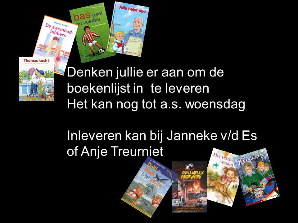 Denken jullie er aan om de boekenlijst in te leveren Het kan nog tot a.s. woensdag Inleveren kan bij Janneke v/d Es of Anje Treurniet