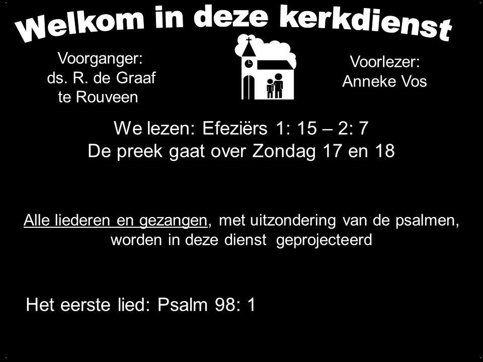 We lezen: Efeziërs 1: 15 – 2: 7 De preek gaat over Zondag 17 en 18....
