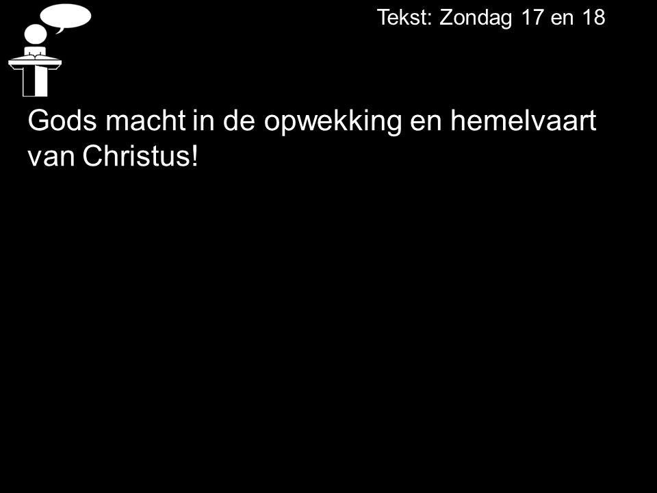 Tekst: Zondag 17 en 18 Gods macht in de opwekking en hemelvaart van Christus!