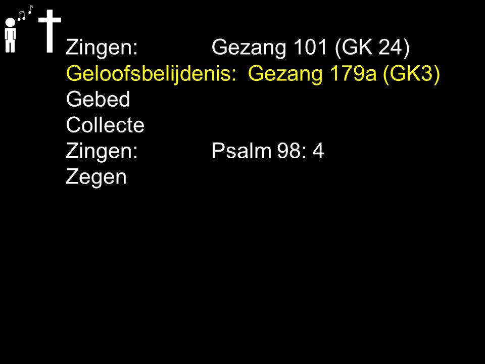 Zingen: Gezang 101 (GK 24) Geloofsbelijdenis: Gezang 179a (GK3) Gebed Collecte Zingen:Psalm 98: 4 Zegen