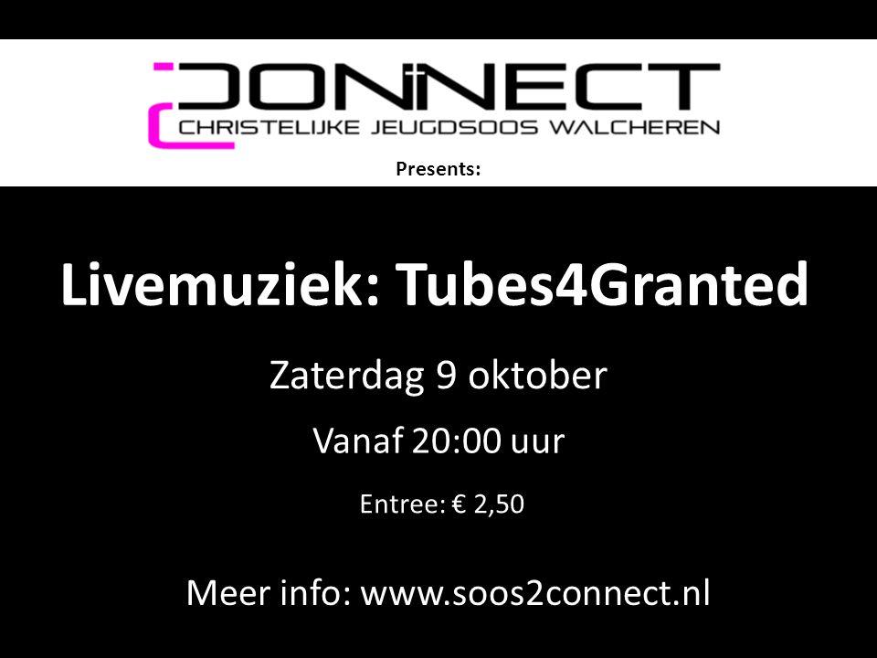 Livemuziek: Tubes4Granted Meer info: www.soos2connect.nl Presents: Zaterdag 9 oktober Entree: € 2,50 Vanaf 20:00 uur