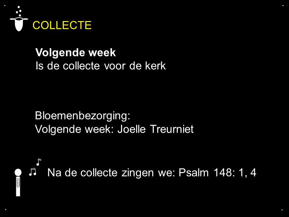 COLLECTE Volgende week Is de collecte voor de kerk....