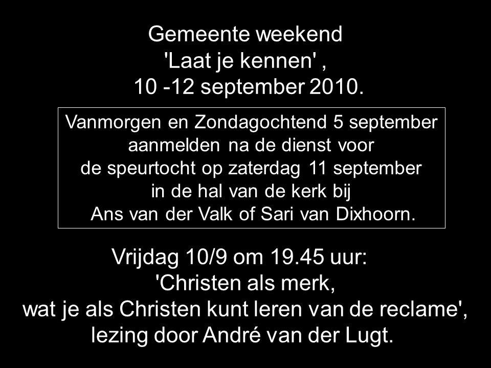 Gemeente weekend 'Laat je kennen', 10 -12 september 2010. Vrijdag 10/9 om 19.45 uur: 'Christen als merk, wat je als Christen kunt leren van de reclame