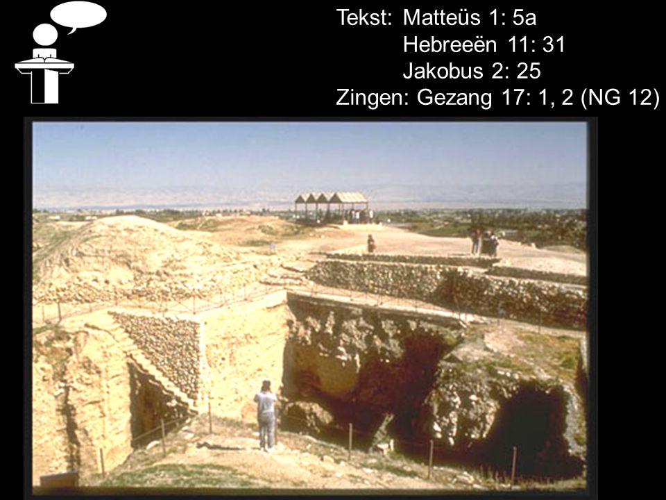 Tekst: Matteüs 1: 5a Hebreeën 11: 31 Jakobus 2: 25 Zingen: Gezang 17: 1, 2 (NG 12)