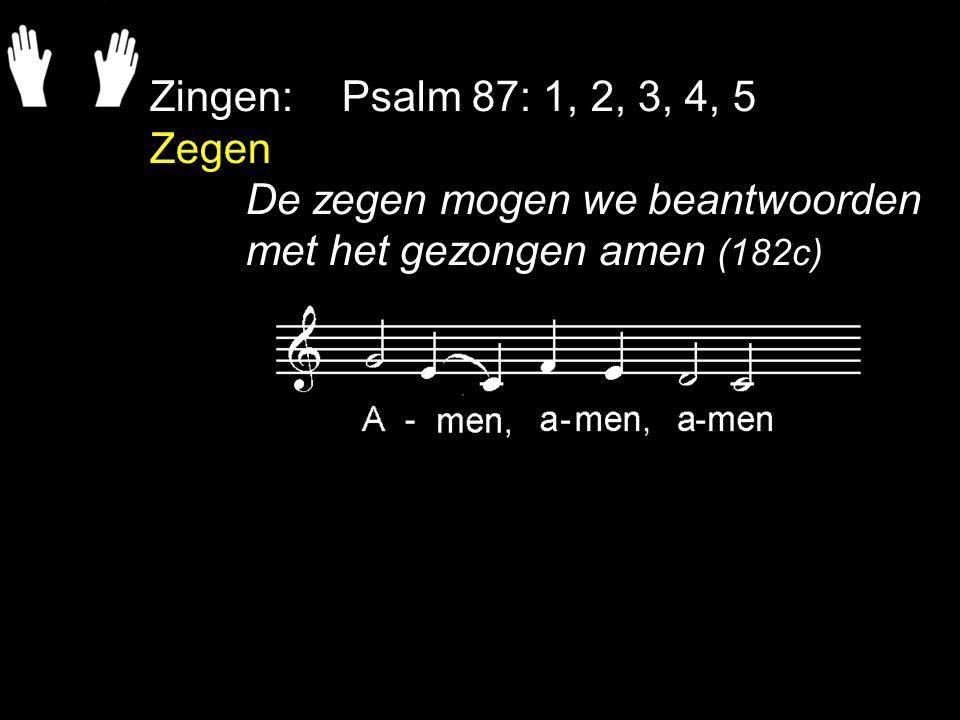 Zingen:Psalm 87: 1, 2, 3, 4, 5 Zegen De zegen mogen we beantwoorden met het gezongen amen (182c)