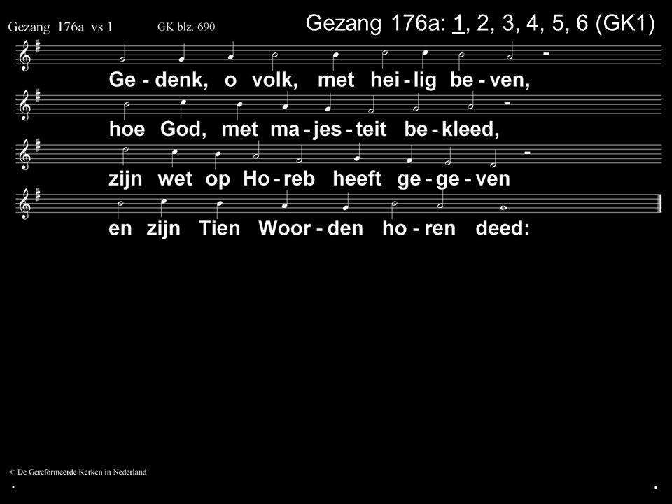 ... Gezang 176a: 1, 2, 3, 4, 5, 6 (GK1)