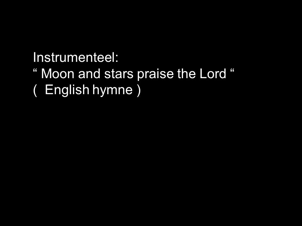 Instrumenteel: Moon and stars praise the Lord ( English hymne )
