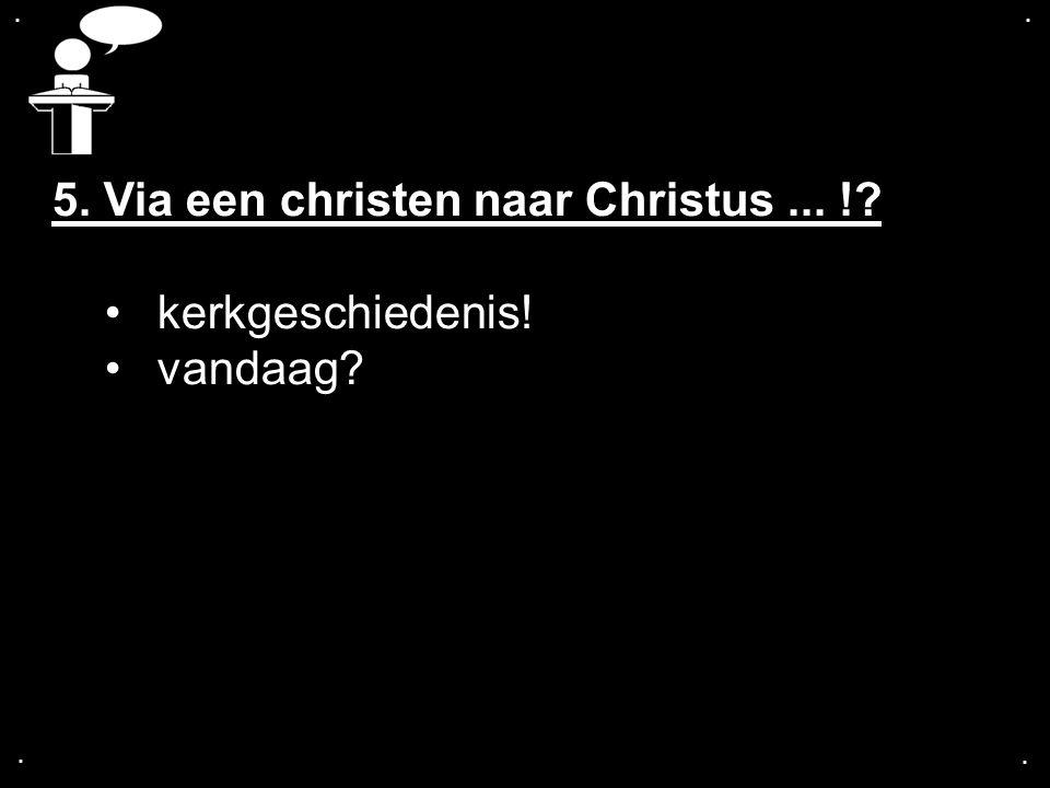 .... 5. Via een christen naar Christus... !? kerkgeschiedenis! vandaag?