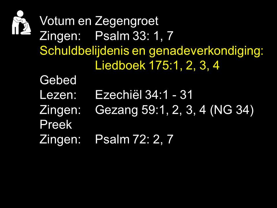Votum en Zegengroet Zingen: Psalm 33: 1, 7 Schuldbelijdenis en genadeverkondiging: Liedboek 175:1, 2, 3, 4 Gebed Lezen: Ezechiël 34:1 - 31 Zingen: Gez