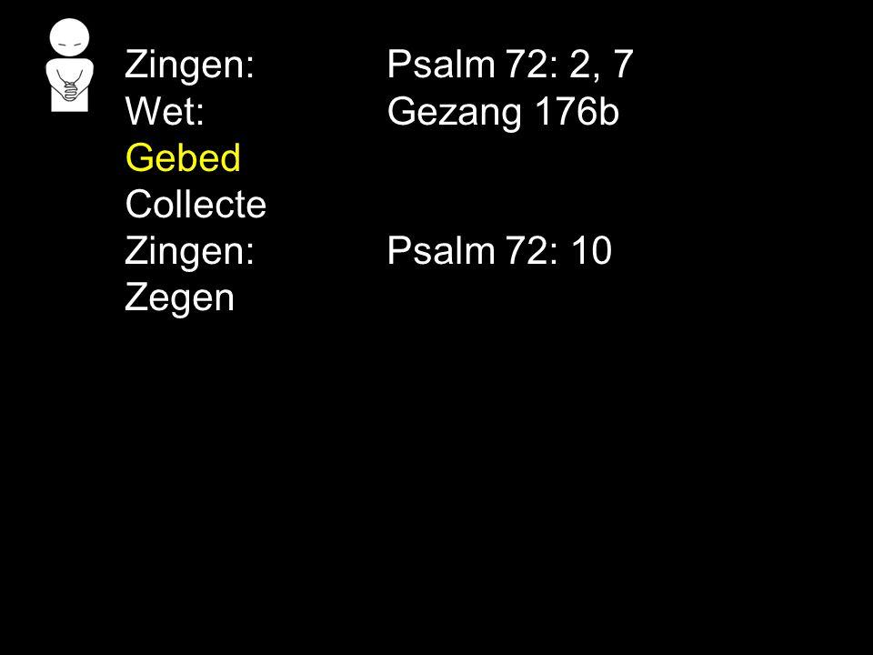 Zingen: Psalm 72: 2, 7 Wet: Gezang 176b Gebed Collecte Zingen: Psalm 72: 10 Zegen