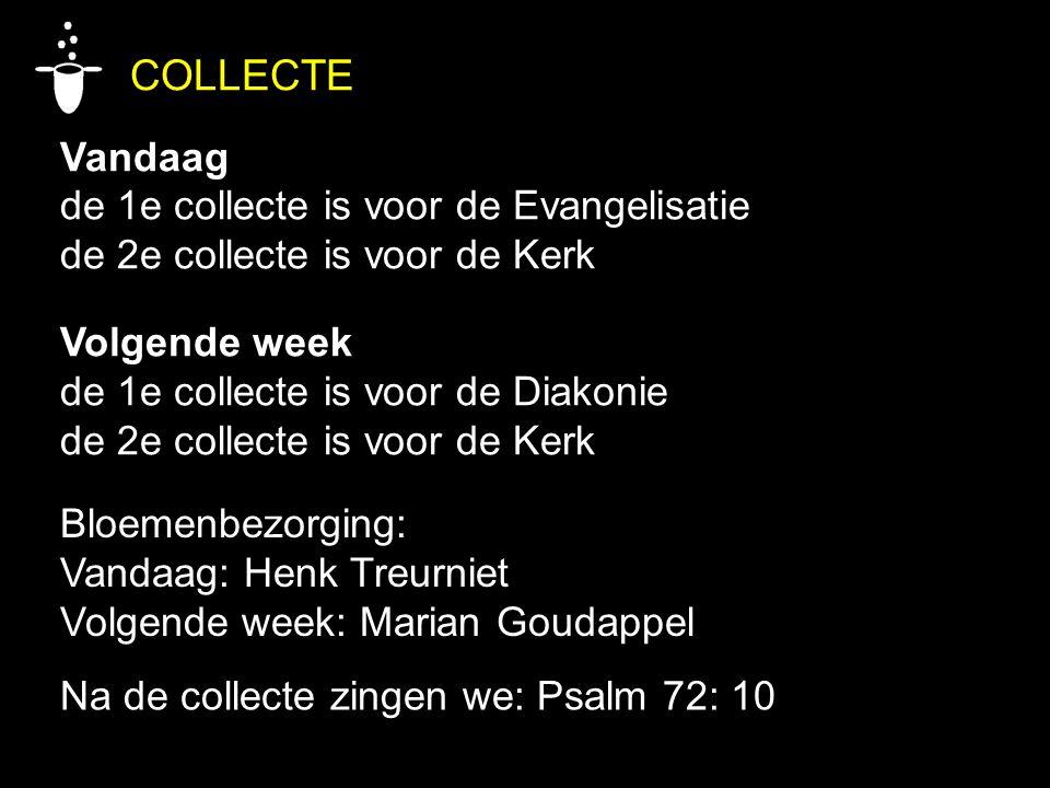 COLLECTE Vandaag de 1e collecte is voor de Evangelisatie de 2e collecte is voor de Kerk Volgende week de 1e collecte is voor de Diakonie de 2e collect