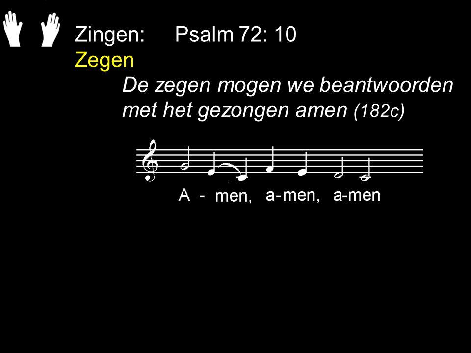 Zingen: Psalm 72: 10 Zegen De zegen mogen we beantwoorden met het gezongen amen (182c)