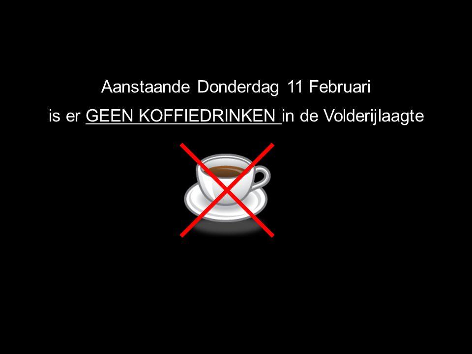 Aanstaande Donderdag 11 Februari is er GEEN KOFFIEDRINKEN in de Volderijlaagte