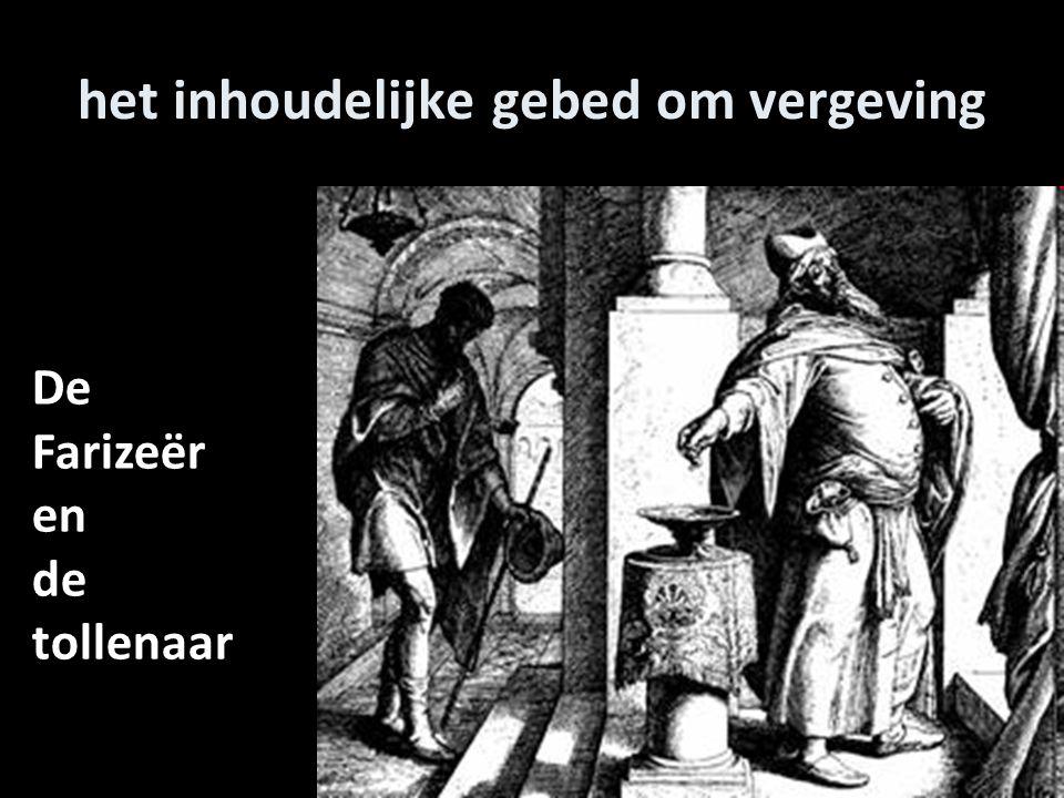 het inhoudelijke gebed om vergeving De Farizeër en de tollenaar