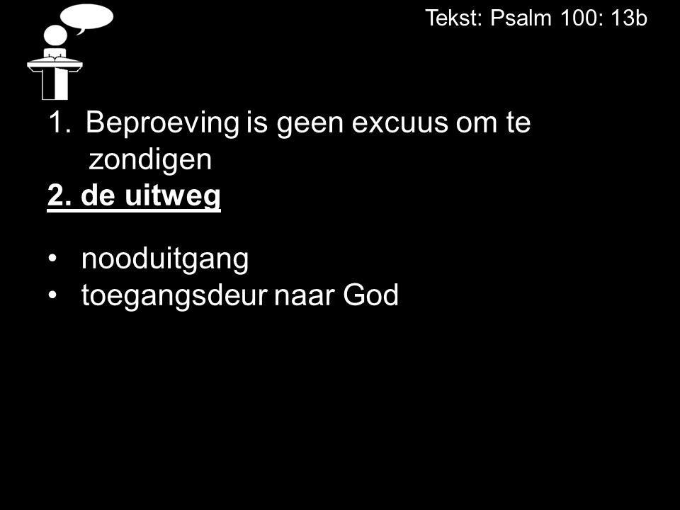 Tekst: Psalm 100: 13b 1.Beproeving is geen excuus om te zondigen 2. de uitweg nooduitgang toegangsdeur naar God