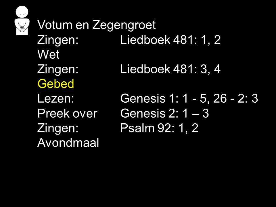 Votum en Zegengroet Zingen:Liedboek 481: 1, 2 Wet Zingen:Liedboek 481: 3, 4 Gebed Lezen: Genesis 1: 1 - 5, 26 - 2: 3 Preek over Genesis 2: 1 – 3 Zinge